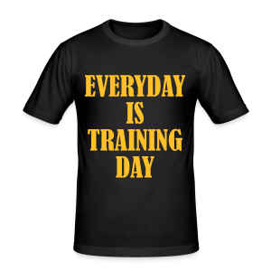 Everyday is Training Day - Männer Slim Fit T-Shirt