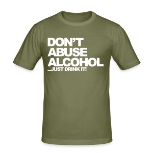 Don't Abuse Alcohol...Just drink It - Men's Slim Fit T-Shirt