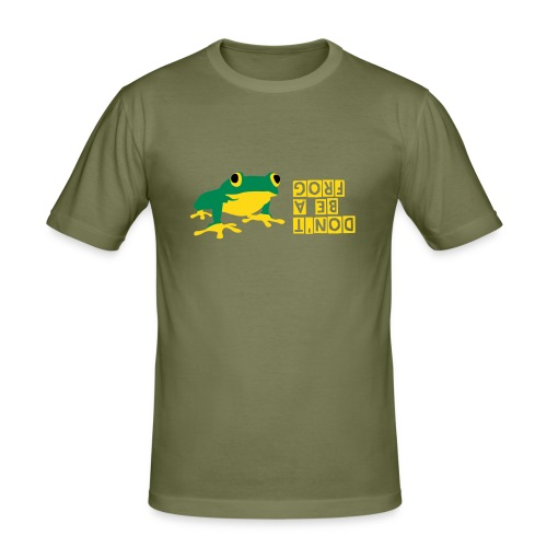 DON'T BE A FROG - Männer Slim Fit T-Shirt