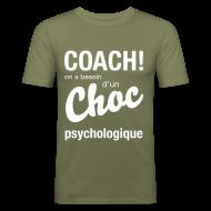 Tee shirts ~ Tee shirt près du corps Homme ~ Coach, on a besoin d'un choc psychologique