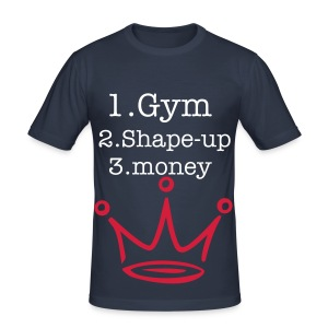 Men's Slim Fit T-Shirt - you ever heard of  GYM .. SHAPE .. MONEY....  yh well now you do