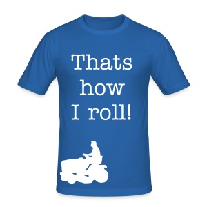 Thats how I roll! - Men's Slim Fit T-Shirt