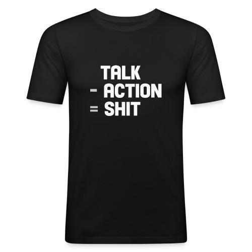 talk - action = shit - Men's Slim Fit T-Shirt