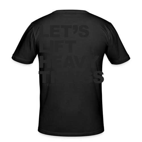 Let's lift heavy Things - Black - Men's Slim Fit T-Shirt