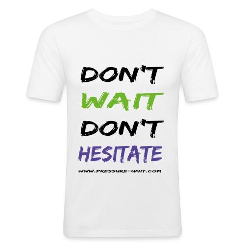 Don't wait don't hesitate - Männer Slim Fit T-Shirt