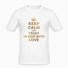KEEP CALM AND TRUST IN GOD WITH LOVE T-Shirts