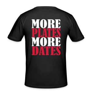 More Plates More Dates - Männer Slim Fit T-Shirt