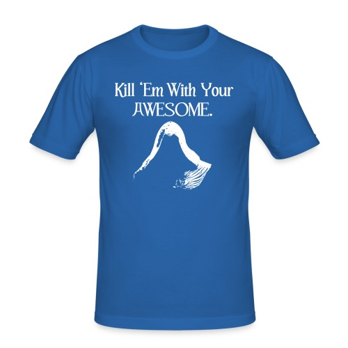 Kill 'em With Your AWESOME - Men's Slim Fit T-Shirt
