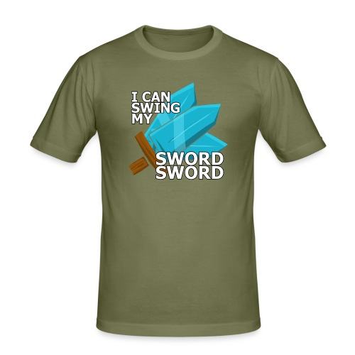 I Can Swing My SWORD SWORD - Men's Slim Fit T-Shirt