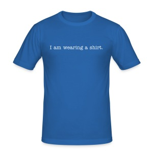 I am wearing a shirt - Men's Slim Fit T-Shirt