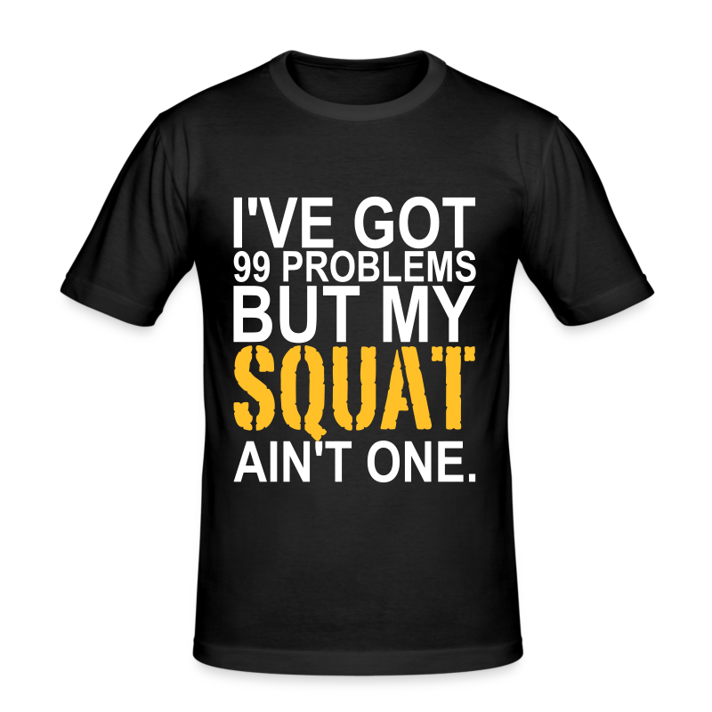 99 Squat Problems - Männer Slim Fit T-Shirt