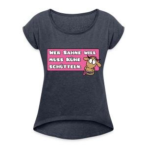 Damen Shirt Wer Sahne will muss Kühe schütteln - Frauen T-Shirt mit gerollten Ärmeln
