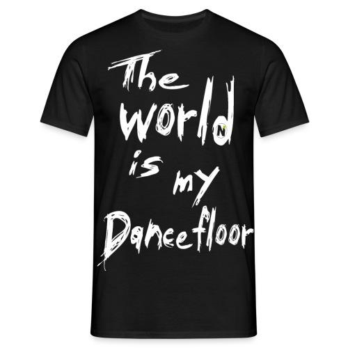 THE WORLD IS MY DANCEFLOOR - Männer T-Shirt