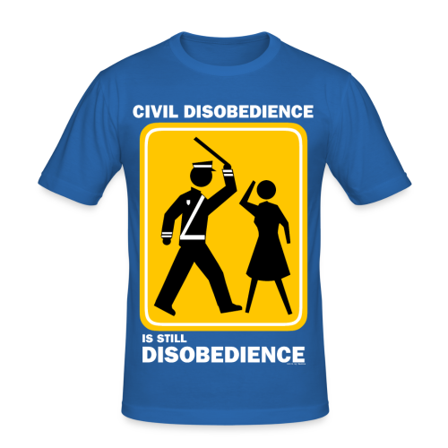 CIVIL DISOBEDIENCE IS STILL DISOBEDIENCE - Men's Slim Fit T-Shirt