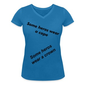 Some heros wear a cape, some heros wear a crown - Women's Organic V-Neck T-Shirt by Stanley & Stella