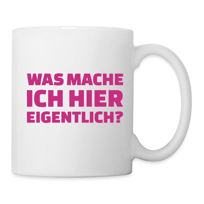 was mache ich hier eigentlich tasse spreadshirt. Black Bedroom Furniture Sets. Home Design Ideas