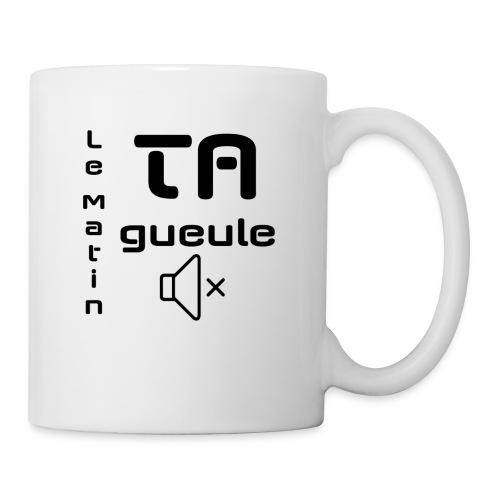 Le matin, TA GUEULE - Mug blanc