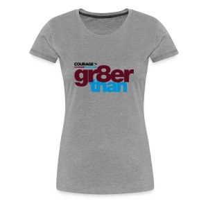Courage gr8er than Women's T-Shirt - Women's Premium T-Shirt