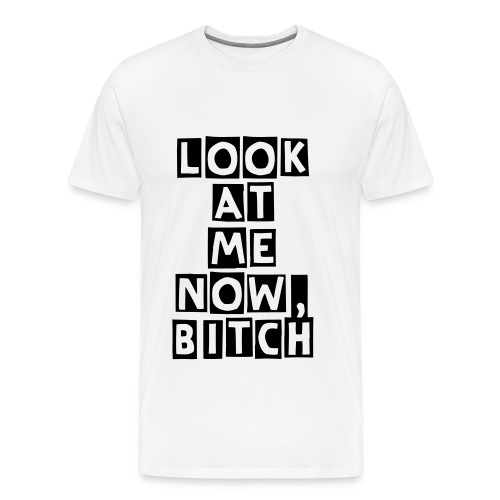 Herren T-shirt Look at me now, Bitch - Männer Premium T-Shirt