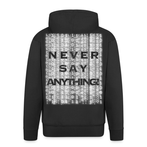 Never Say Anything Zipper - Männer Premium Kapuzenjacke