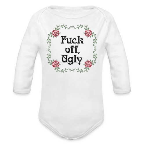 Fuck off, ugly! - Baby Bio-Langarm-Body