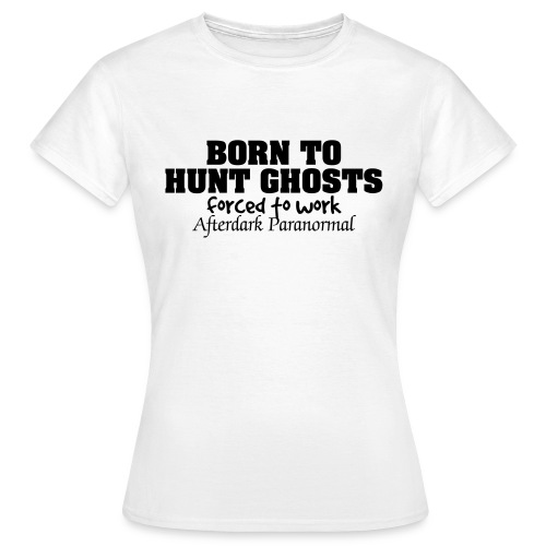 Female T-shirt - Born To Ghost Hunt  - Women's T-Shirt