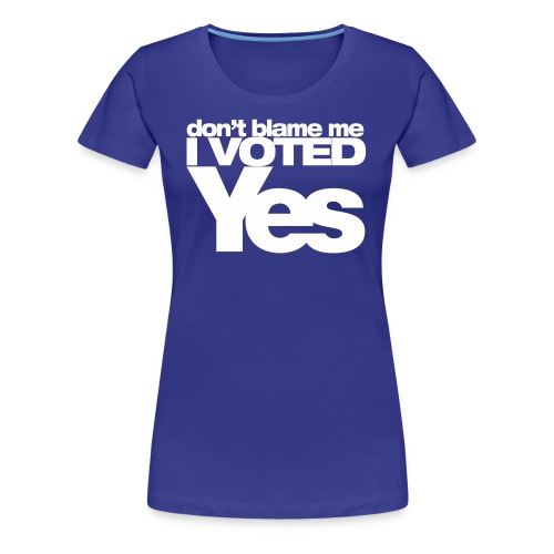 Don't blame me I Voted YES t-shirt (womens) - Women's Premium T-Shirt