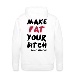 Make Fat Your Bitch - Miesten premium-huppari