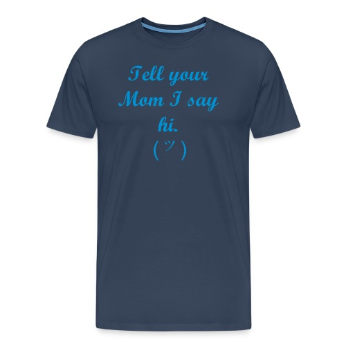 Tell your Mom - T-shirt Premium Homme