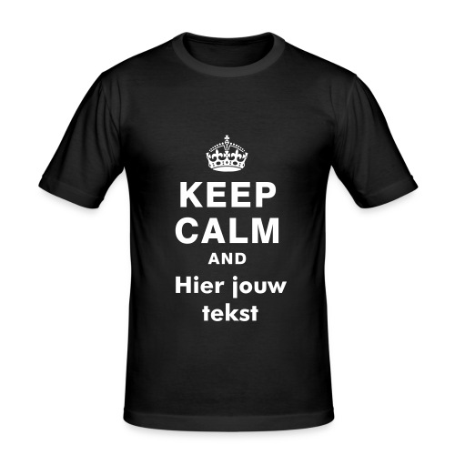 Keep calm and - slim fit T-shirt