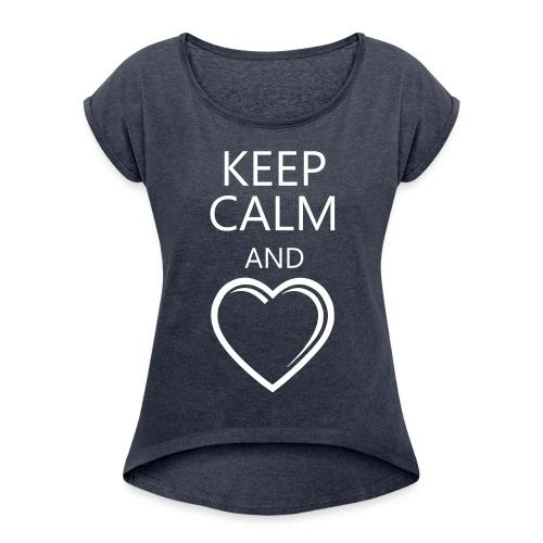 Keep Calm & Love - Frauen T-Shirt mit gerollten Ärmeln