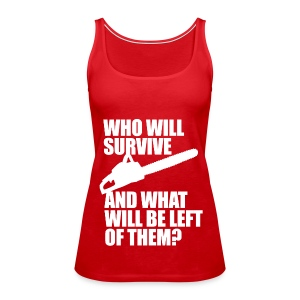 Who Will Survive.. - Women's Premium Tank Top