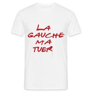 La gauche m'a tuer - T-shirt Homme