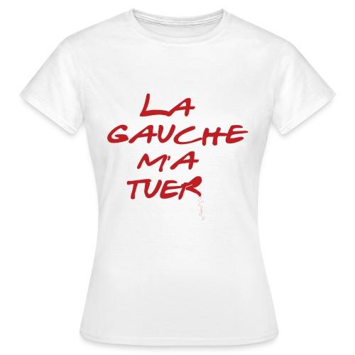 La gauche m'a tuer - T-shirt Femme