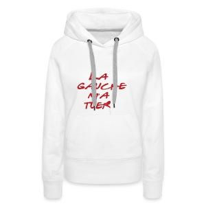La gauche m'a tuer - Sweat-shirt à capuche Premium pour femmes
