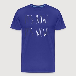 IT'S NOW! IT'S WOW! - Männer Premium T-Shirt