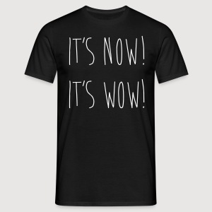 IT'S NOW! IT'S WOW! - Männer T-Shirt