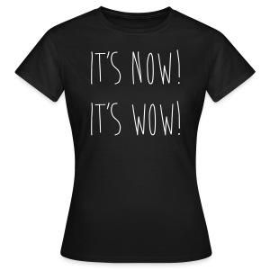 IT'S NOW! IT'S WOW! - Frauen T-Shirt
