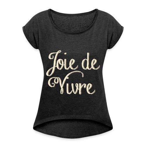 Joie de Vivre Shirt - Vrouwen T-shirt met opgerolde mouwen