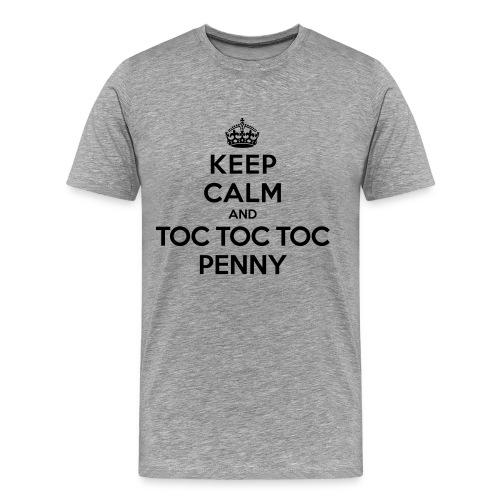 Keep calm and TOC TOC TOC PENNY T-Shirt - Men's Premium T-Shirt
