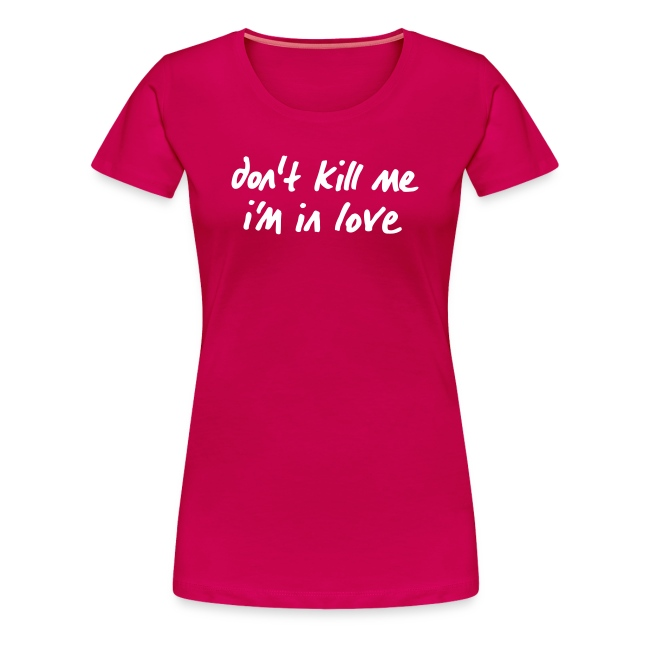 Frauen Girlieshirt white don't kill me i'm in love