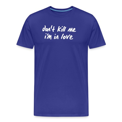 Basic-Shirt Männer white don't kill me i'm in love - Männer Premium T-Shirt