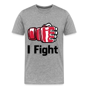 I Fight - T-shirt Premium Homme
