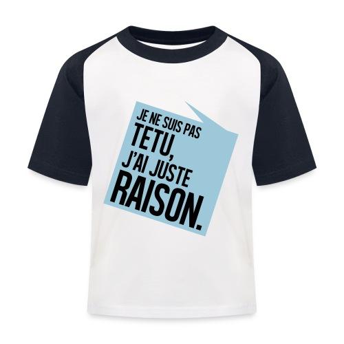 T-Shirt J'ai Toujours Raison - T-shirt baseball Enfant