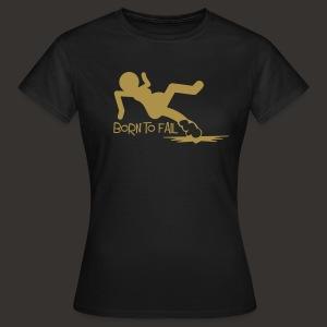 Born to Fail (Gold Glizernd) - Frauen T-Shirt