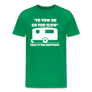 T-Shirts ~ Men's Premium T-Shirt ~ To tow, or go too slow