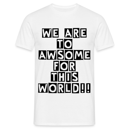 To Awsome Shirt - Männer T-Shirt
