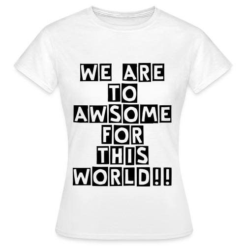 To Awsome Shirt - Frauen T-Shirt