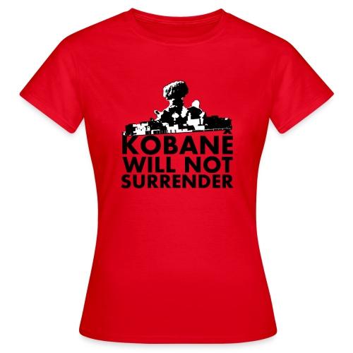 Kobanê will not surrender! - Frauen T-Shirt