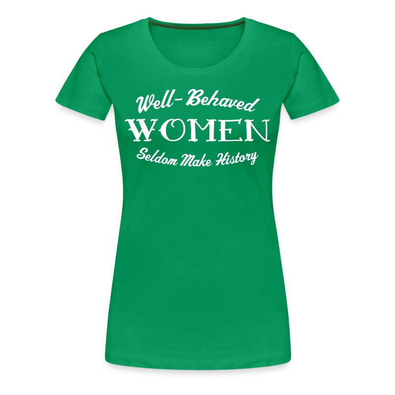 Well-Behaved Women's Premium T-Shirt - Women's Premium T-Shirt